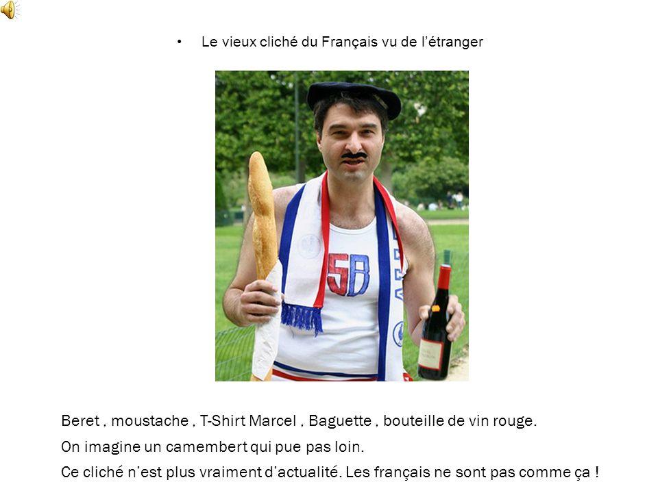 Le vieux cliché du Français vu de létranger Beret, moustache, T-Shirt Marcel, Baguette, bouteille de vin rouge. On imagine un camembert qui pue pas lo