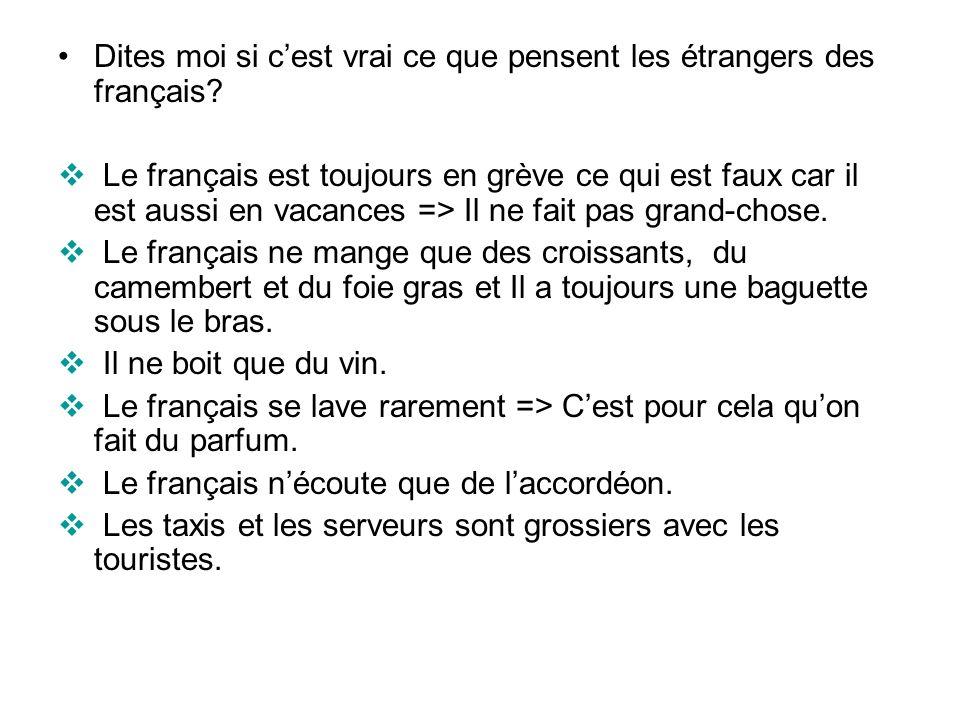 Dites moi si cest vrai ce que pensent les étrangers des français? Le français est toujours en grève ce qui est faux car il est aussi en vacances => Il