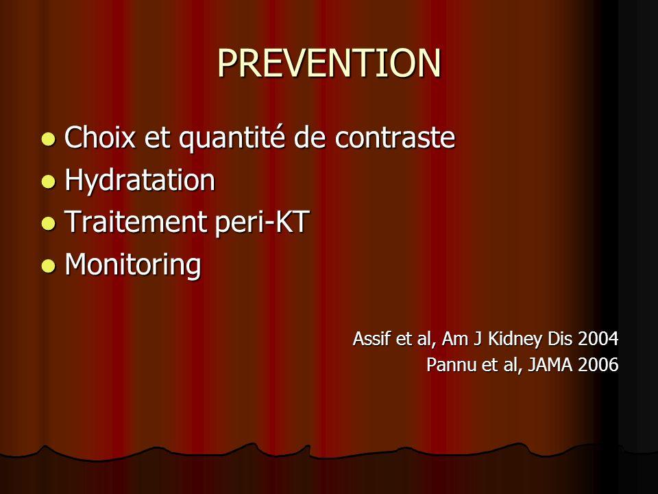 PREVENTION Choix et quantité de contraste Choix et quantité de contraste Hydratation Hydratation Traitement peri-KT Traitement peri-KT Monitoring Moni