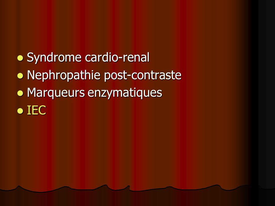 Syndrome cardio-renal Syndrome cardio-renal Nephropathie post-contraste Nephropathie post-contraste Marqueurs enzymatiques Marqueurs enzymatiques IEC