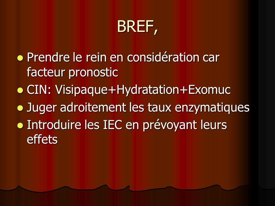 BREF, Prendre le rein en considération car facteur pronostic Prendre le rein en considération car facteur pronostic CIN: Visipaque+Hydratation+Exomuc