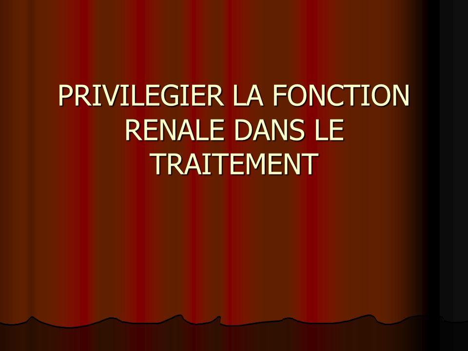 PRIVILEGIER LA FONCTION RENALE DANS LE TRAITEMENT