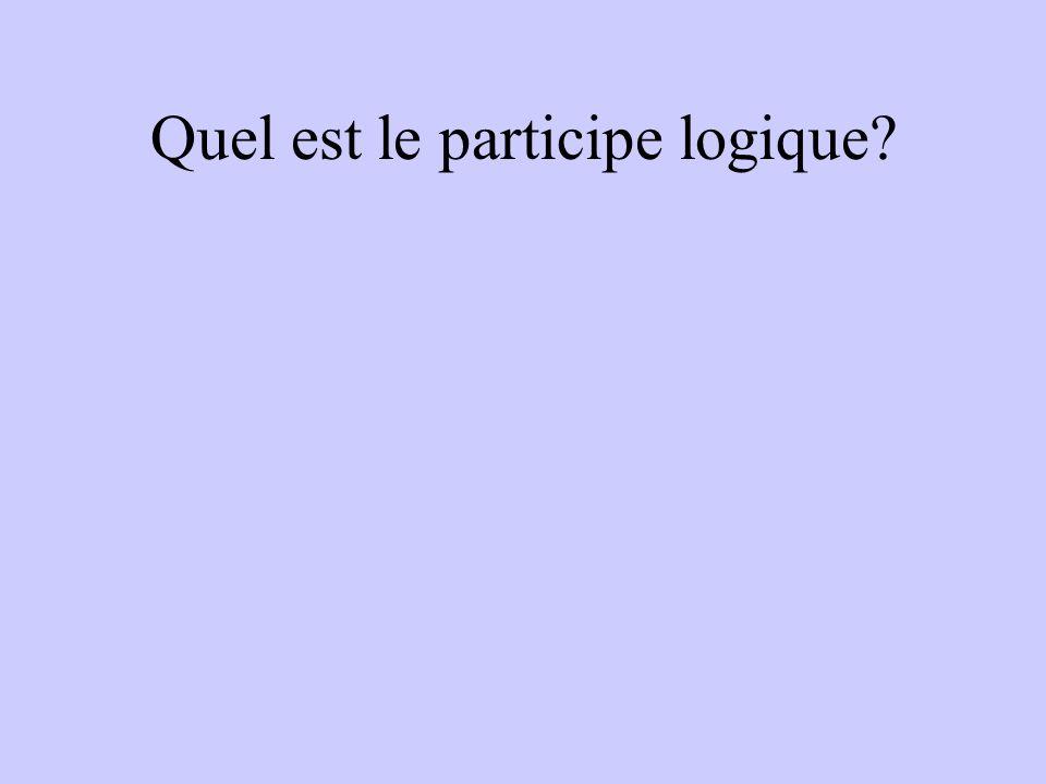 Quel est le participe logique?