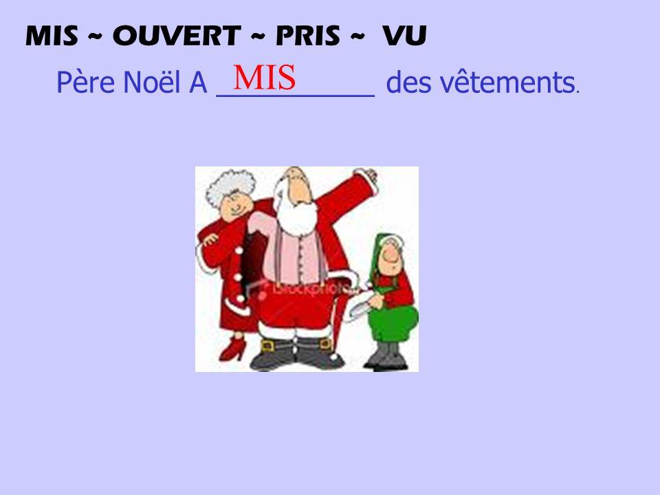Père Noël A __________ des vêtements. MIS MIS ~ OUVERT ~ PRIS ~ VU
