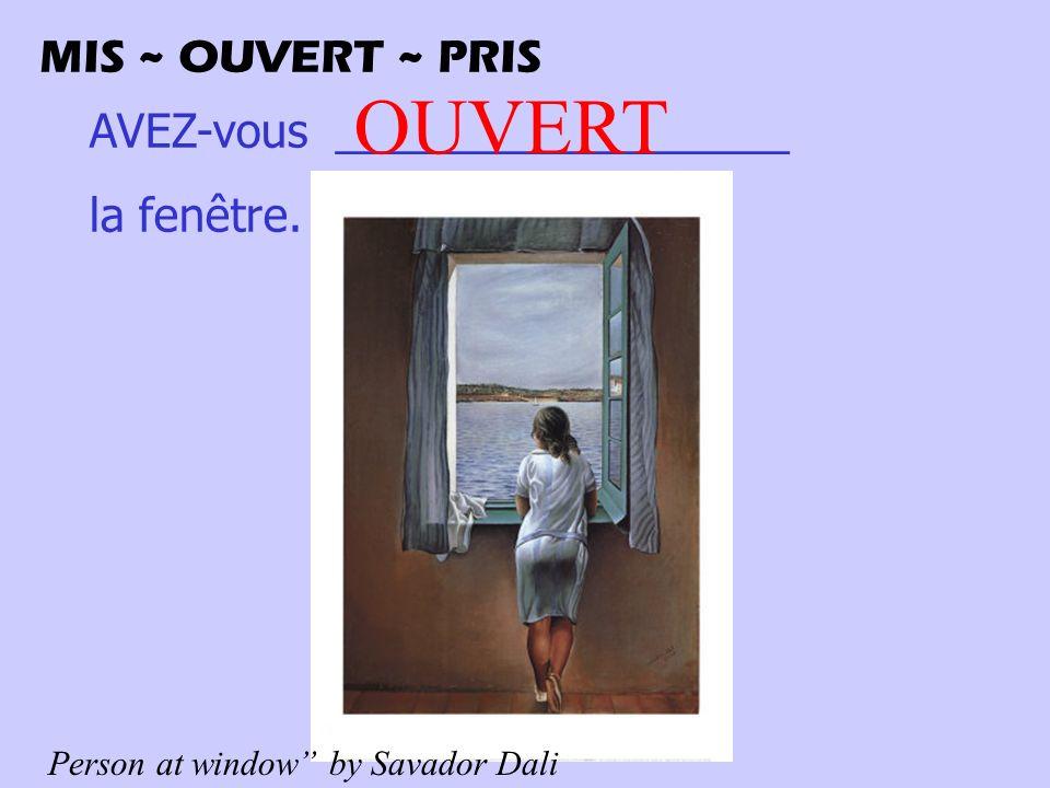 AVEZ-vous __________________ la fenêtre.
