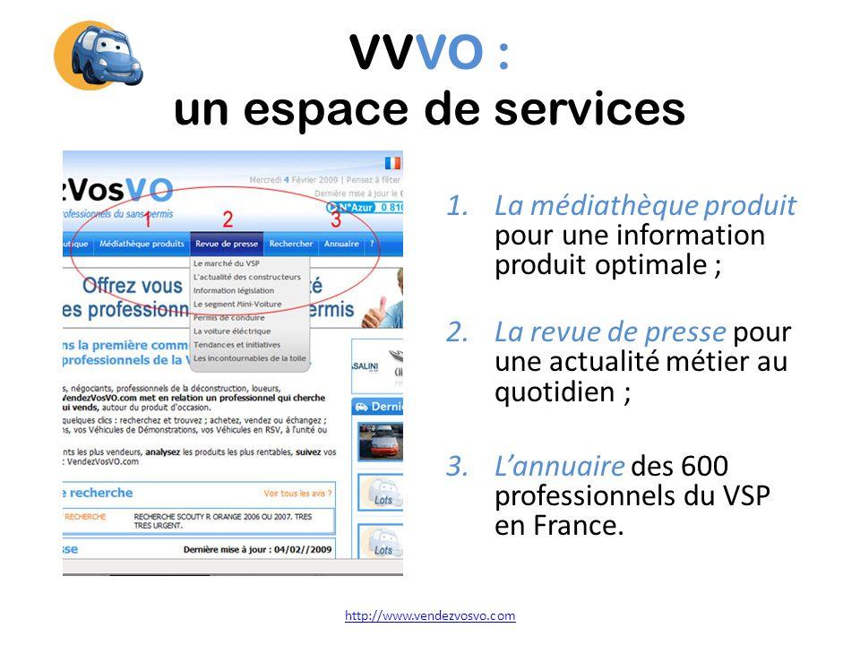 VVVO : un espace de services 1.La médiathèque produit pour une information produit optimale ; 2.La revue de presse pour une actualité métier au quotidien ; 3.Lannuaire des 600 professionnels du VSP en France.