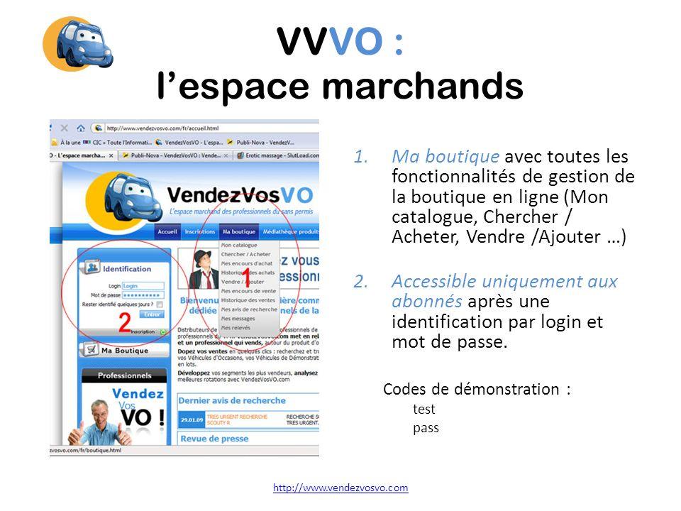 VVVO : lespace marchands 1.Ma boutique avec toutes les fonctionnalités de gestion de la boutique en ligne (Mon catalogue, Chercher / Acheter, Vendre /Ajouter …) 2.Accessible uniquement aux abonnés après une identification par login et mot de passe.