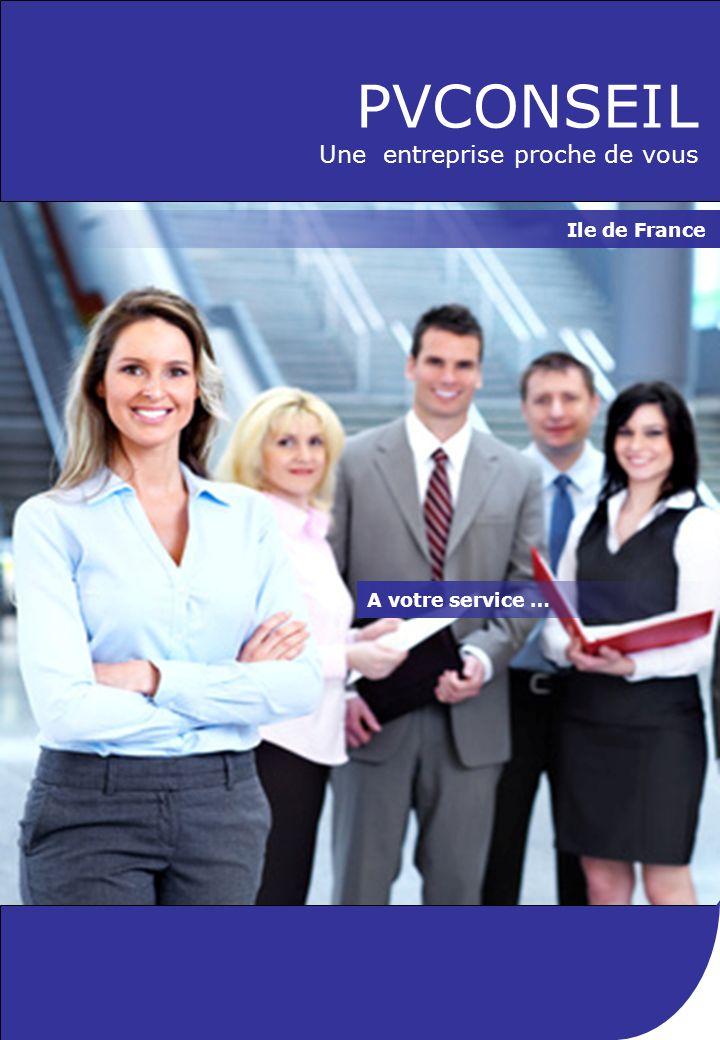 PVCONSEIL Une entreprise proche de vous Ile de France A votre service …