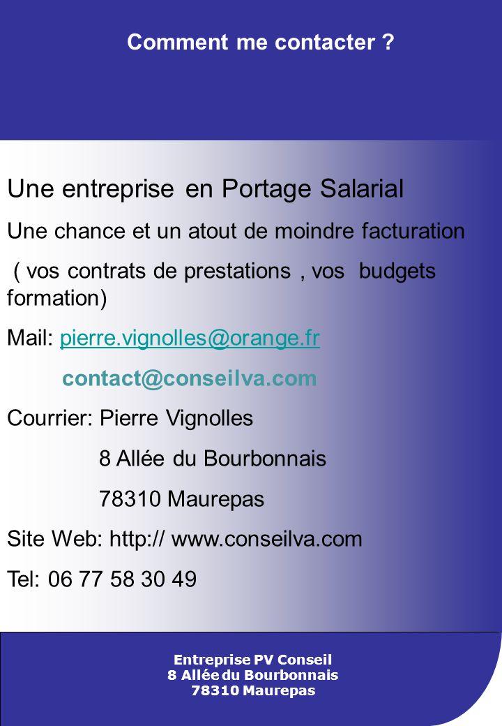 Entreprise PV Conseil 8 Allée du Bourbonnais 78310 Maurepas Comment me contacter ? Une entreprise en Portage Salarial Une chance et un atout de moindr