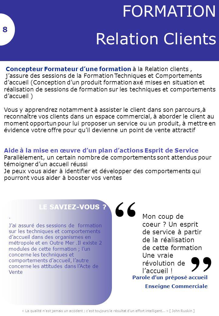 FORMATION Relation Clients 8 3 3 Concepteur Formateur dune formation à la Relation clients, jassure des sessions de la Formation Techniques et Comport
