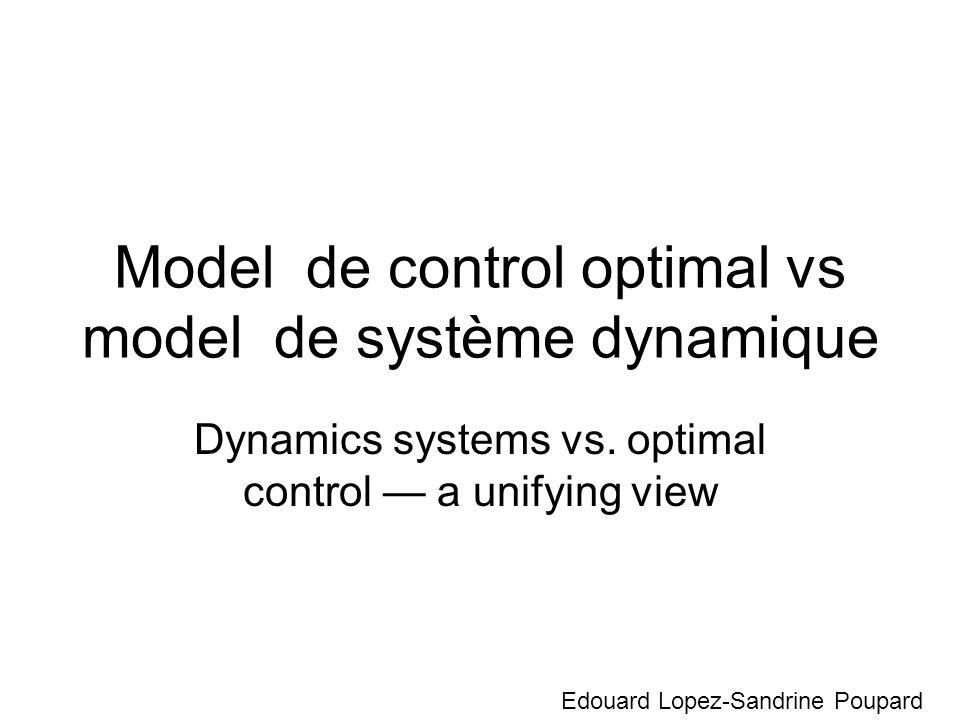 Introduction 3 axes dopposition: –Control optimal vs system dynamique –Mouvement discret vs mouvement cyclique –Ancien point de vue vs nouveau point de vue
