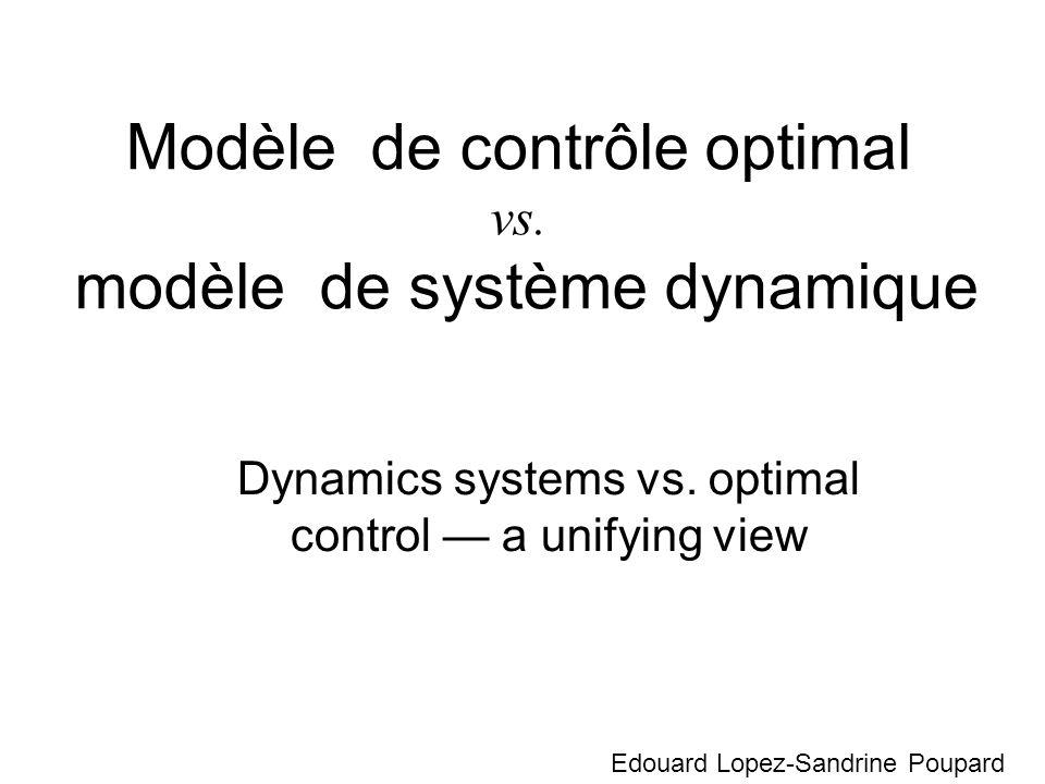 Modèle de contrôle optimal vs. modèle de système dynamique Dynamics systems vs. optimal control a unifying view Edouard Lopez-Sandrine Poupard