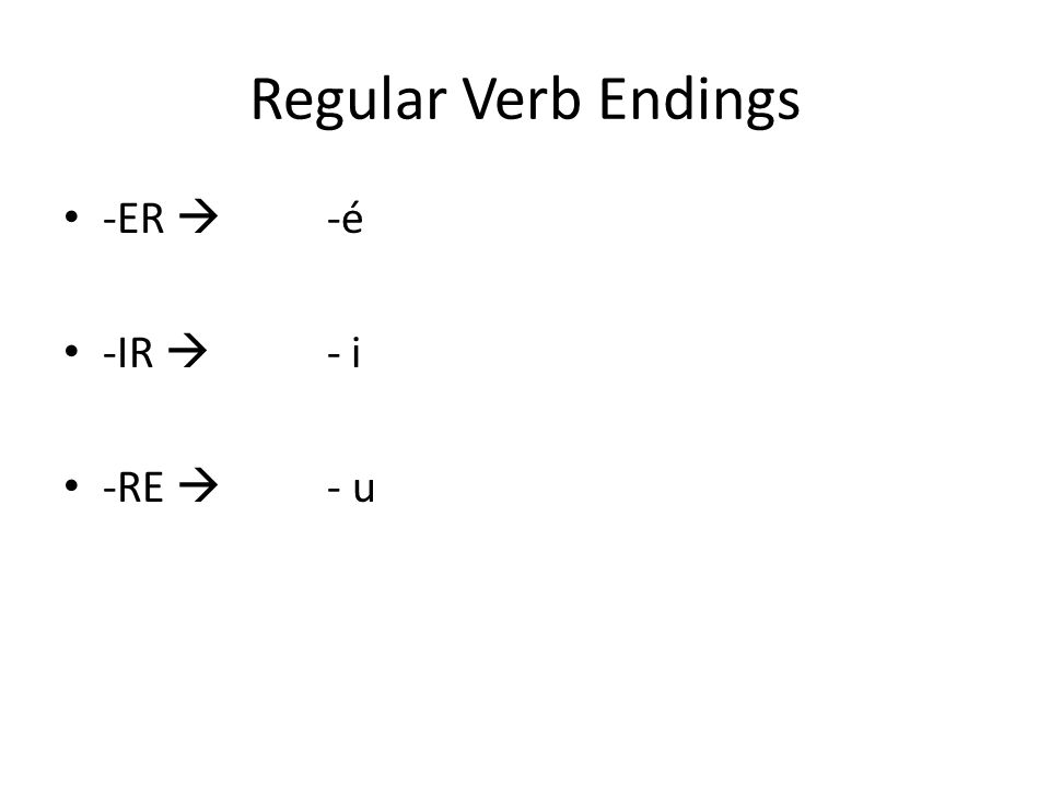 Regular Verb Endings -ER -é -IR - i -RE - u