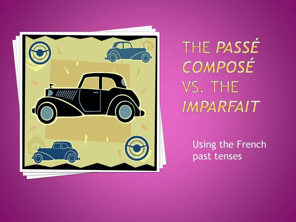 Using the French past tenses