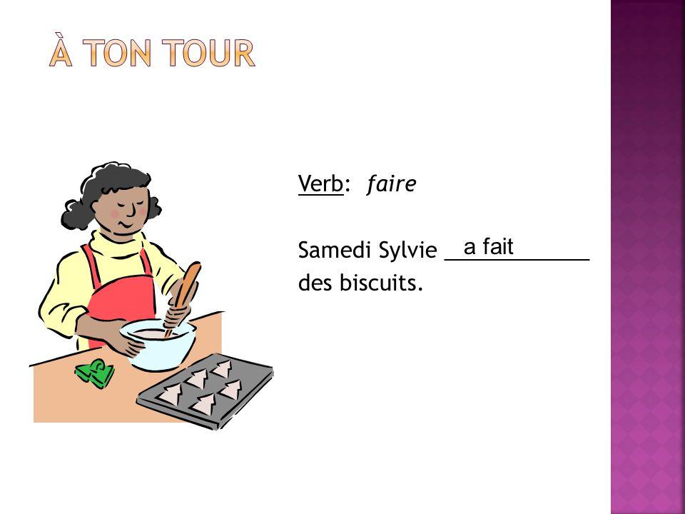 Verb: faire Samedi Sylvie ____________ des biscuits. a fait