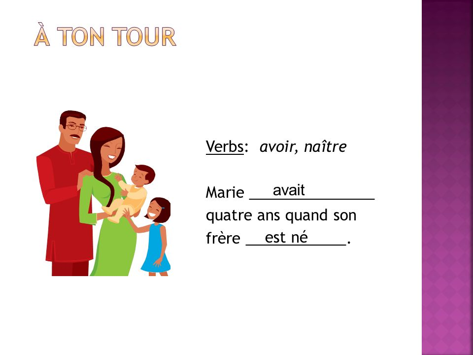Verbs: avoir, naître Marie _______________ quatre ans quand son frère ____________. avait est né
