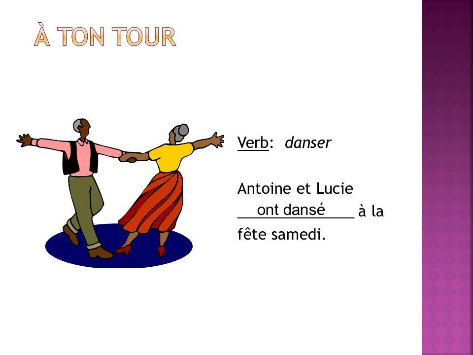 Verb: danser Antoine et Lucie ______________ à la fête samedi. ont dans é
