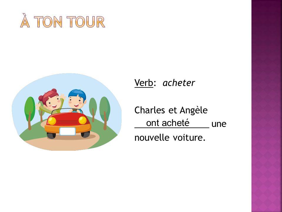 Verb: acheter Charles et Angèle _______________ une nouvelle voiture. ont achet é