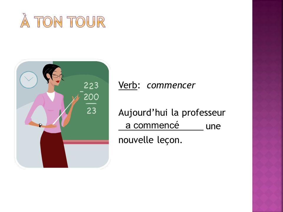 Verb: commencer Aujourdhui la professeur _________________ une nouvelle leçon. a commenc é