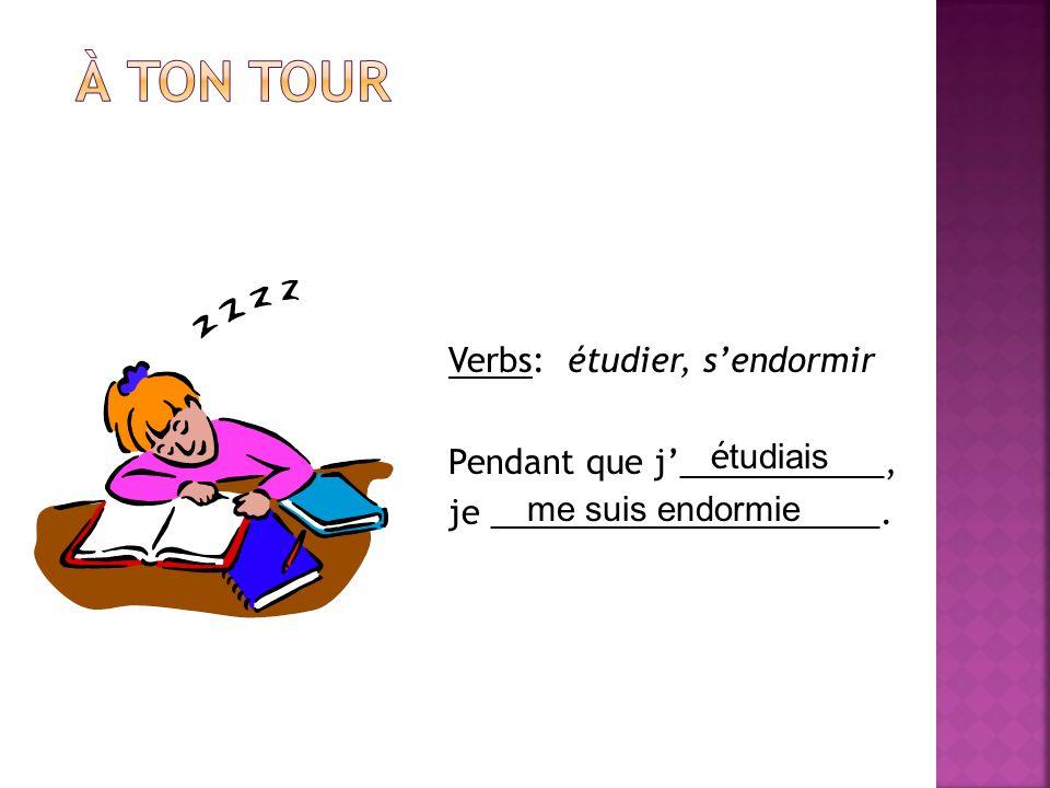 Verbs: étudier, sendormir Pendant que j___________, je _____________________. é tudiais me suis endormie
