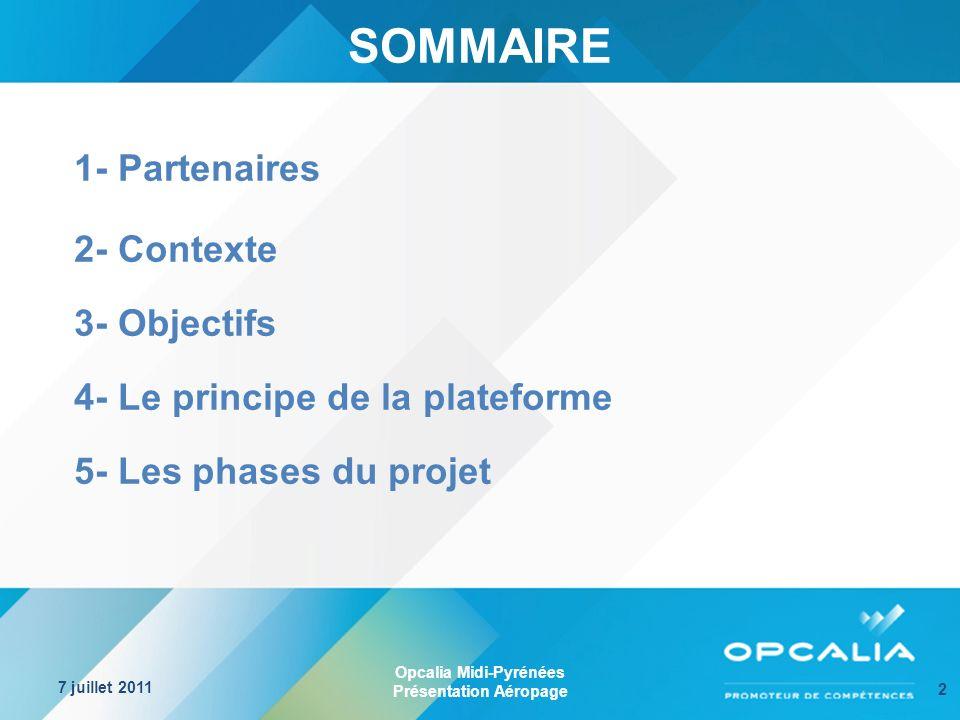 Opcalia Midi-Pyrénées Présentation Aéropage 7 juillet 2011 2 SOMMAIRE 1- Partenaires 2- Contexte 3- Objectifs 4- Le principe de la plateforme 5- Les phases du projet