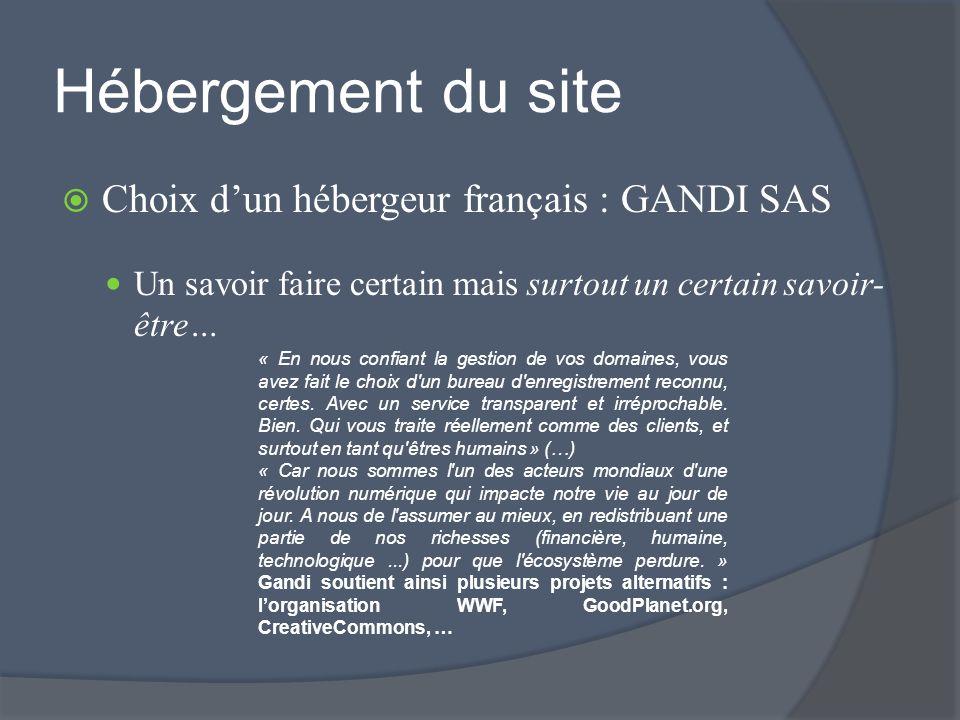 Hébergement du site Choix dun hébergeur français : GANDI SAS Un savoir faire certain mais surtout un certain savoir- être… « En nous confiant la gesti