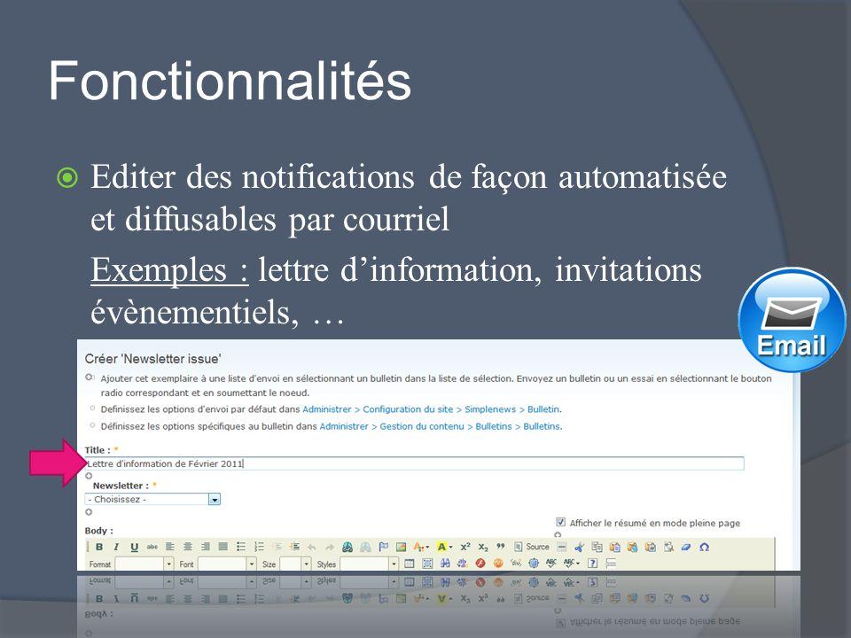 Fonctionnalités Editer des notifications de façon automatisée et diffusables par courriel Exemples : lettre dinformation, invitations évènementiels, …