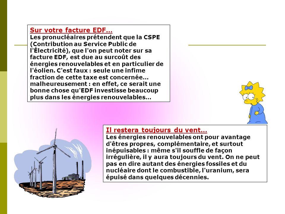Sur votre facture EDF… Les pronucléaires prétendent que la CSPE (Contribution au Service Public de l Électricité), que l on peut noter sur sa facture EDF, est due au surcoût des énergies renouvelables et en particulier de l éolien.