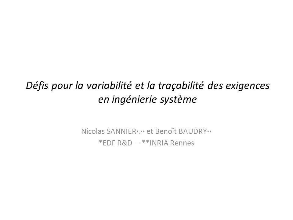Défis pour la variabilité et la traçabilité des exigences en ingénierie système Nicolas SANNIER *,** et Benoît BAUDRY ** *EDF R&D – **INRIA Rennes