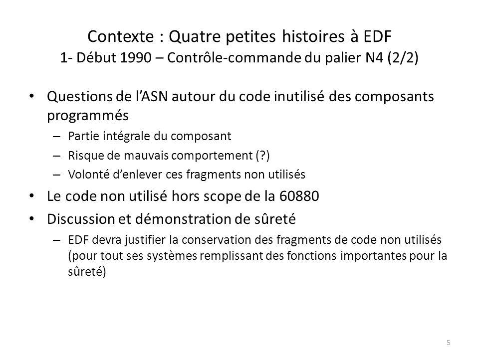 Contexte : Quatre petites histoires à EDF 1- Début 1990 – Contrôle-commande du palier N4 (2/2) Questions de lASN autour du code inutilisé des composan