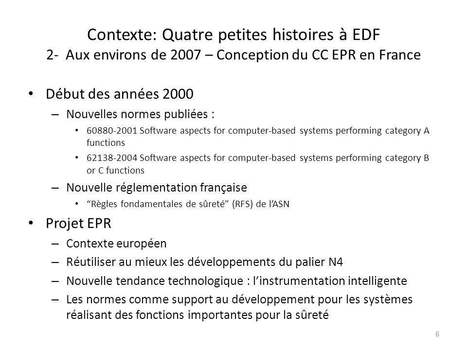 Contexte: Quatre petites histoires à EDF 2- Aux environs de 2007 – Conception du CC EPR en France Début des années 2000 – Nouvelles normes publiées :