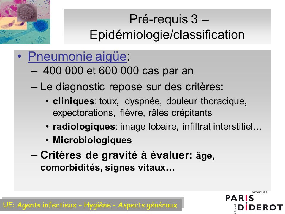 UE: Agents infectieux – Hygiène – Aspects généraux Diagnostic microbiologique dune pneumonie Un homme de 70 ans, éthylo- tabagique, vous consulte pour une fièvre à 39°C dapparition brutale associée à des frissons, une toux, des expectorations purulentes et une douleur thoracique unilatérale.