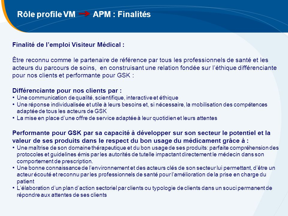 Finalité de lemploi Visiteur Médical : Être reconnu comme le partenaire de référence par tous les professionnels de santé et les acteurs du parcours d