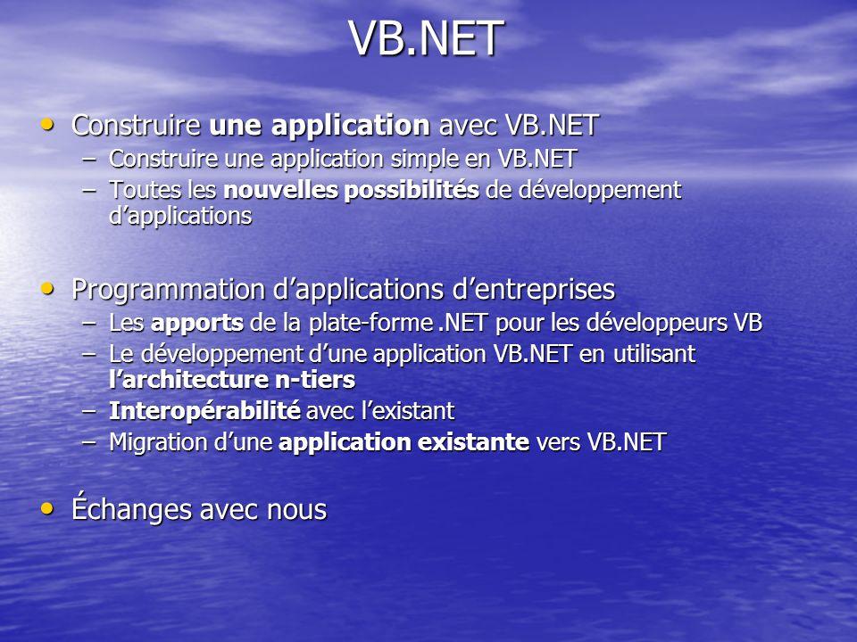 VB.NET Construire une application avec VB.NET Construire une application avec VB.NET –Construire une application simple en VB.NET –Toutes les nouvelle