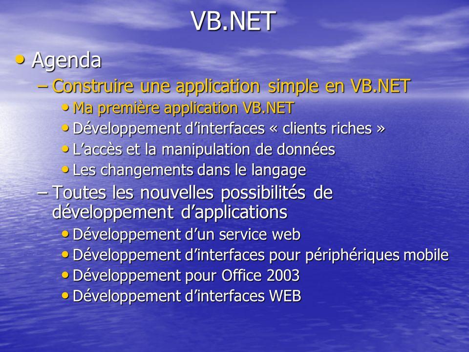 VB.NET Agenda Agenda –Construire une application simple en VB.NET Ma première application VB.NET Ma première application VB.NET Développement dinterfa