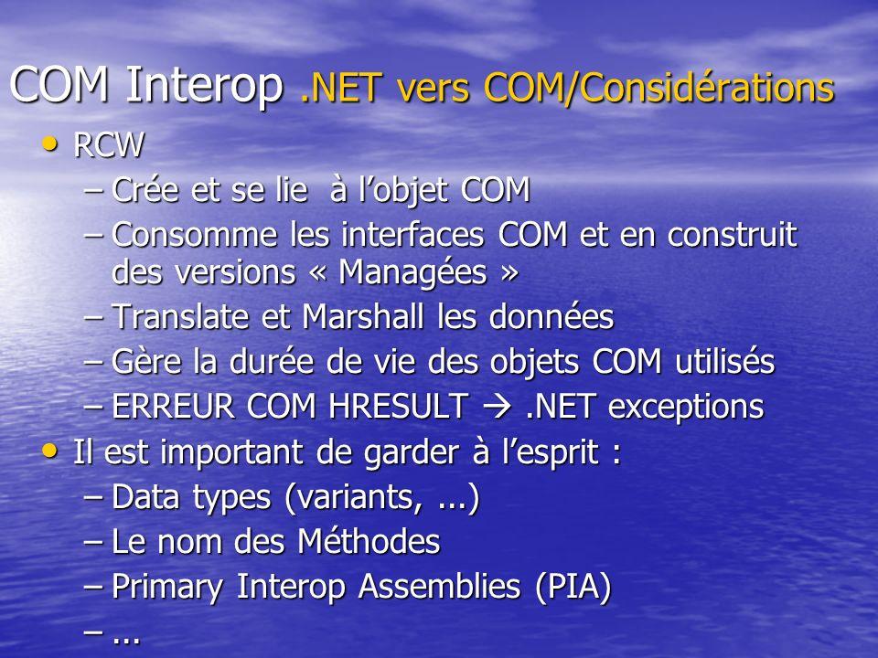 COM Interop.NET vers COM/Considérations RCW RCW –Crée et se lie à lobjet COM –Consomme les interfaces COM et en construit des versions « Managées » –T