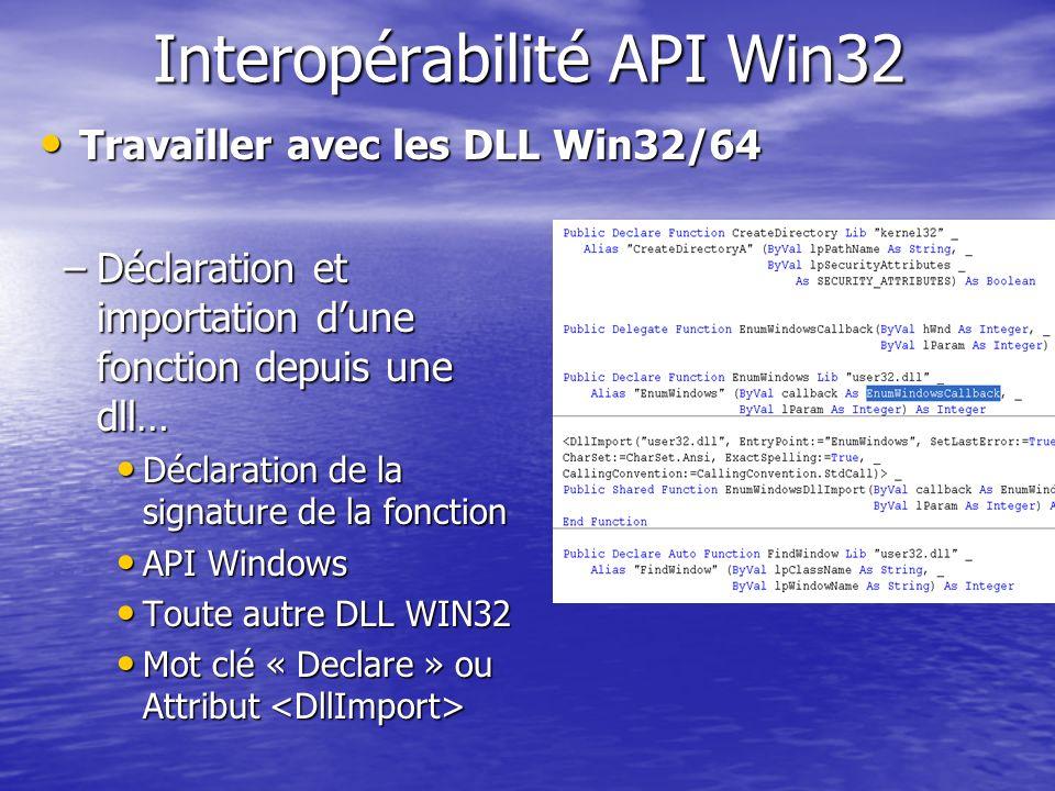 Interopérabilité API Win32 –Déclaration et importation dune fonction depuis une dll… Déclaration de la signature de la fonction Déclaration de la sign