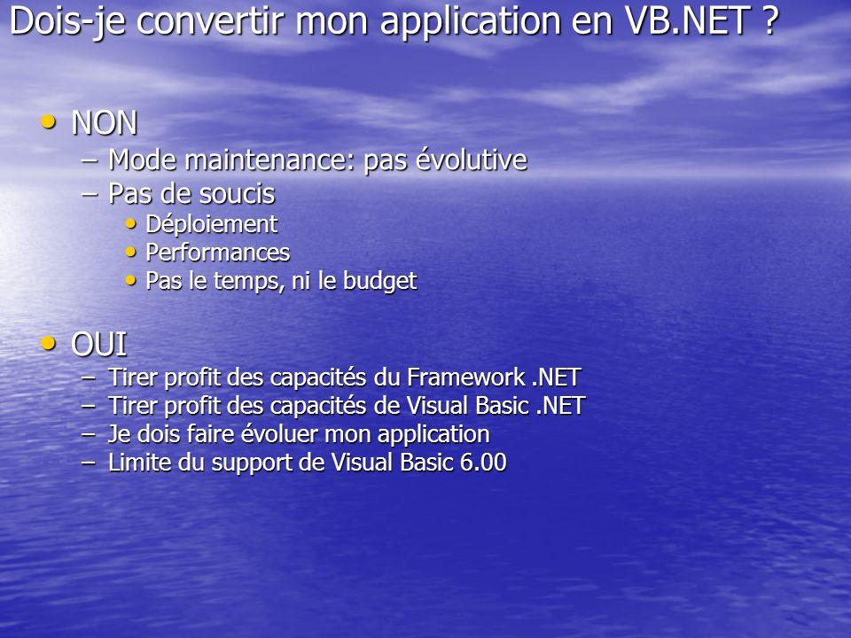 Dois-je convertir mon application en VB.NET ? NON NON –Mode maintenance: pas évolutive –Pas de soucis Déploiement Déploiement Performances Performance