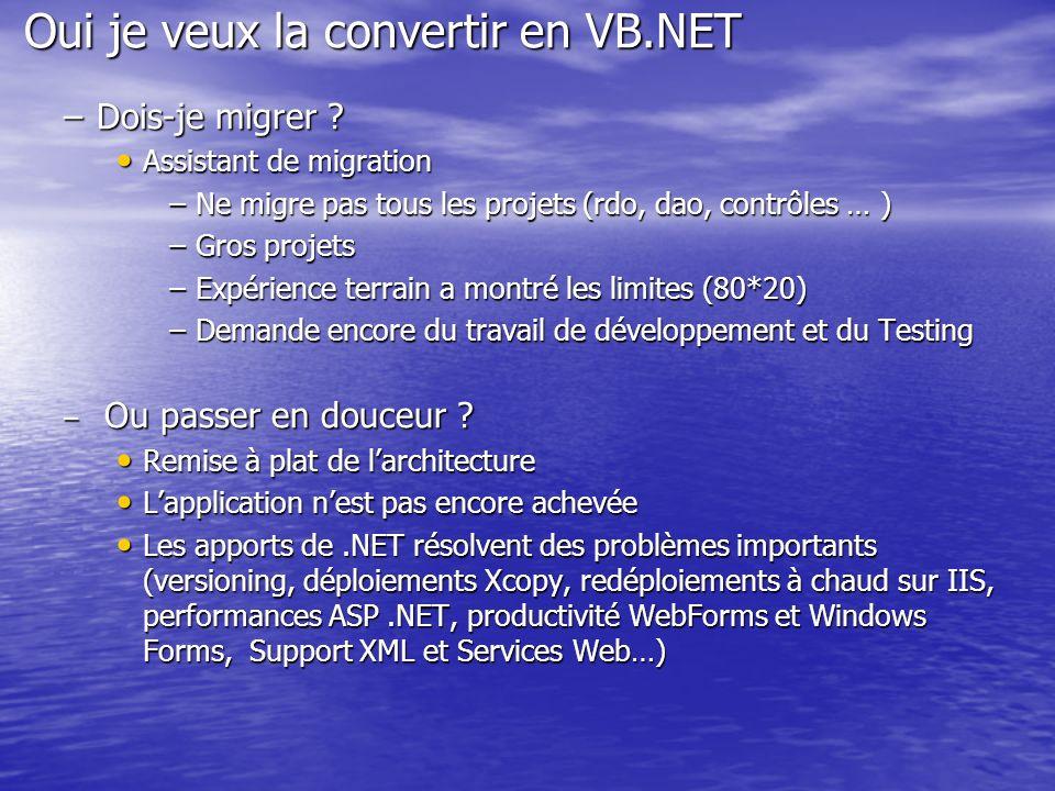Oui je veux la convertir en VB.NET –Dois-je migrer ? Assistant de migration Assistant de migration –Ne migre pas tous les projets (rdo, dao, contrôles