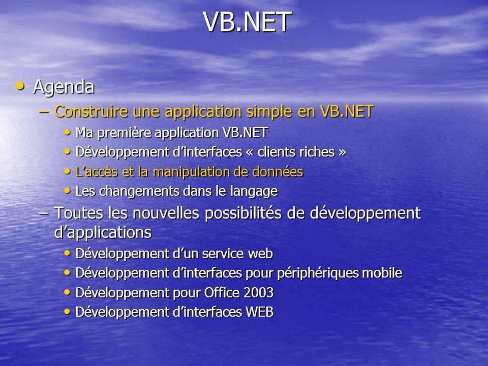 VB.NET VB.NET Agenda Agenda –Construire une application simple en VB.NET Ma première application VB.NET Ma première application VB.NET Développement d