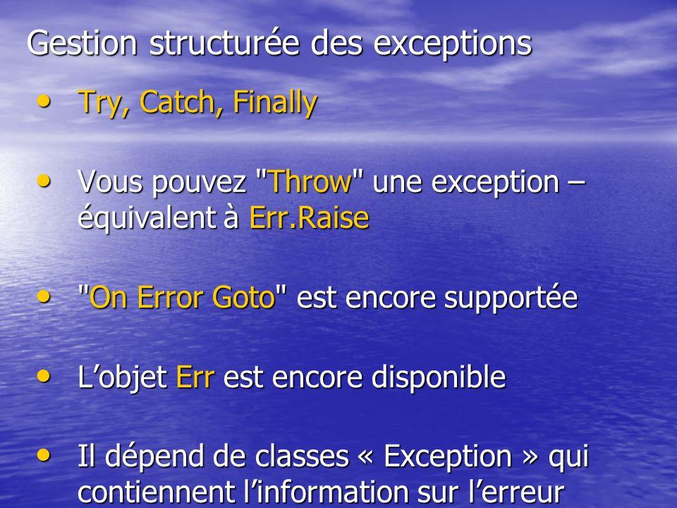 Gestion structurée des exceptions Try, Catch, Finally Try, Catch, Finally Vous pouvez