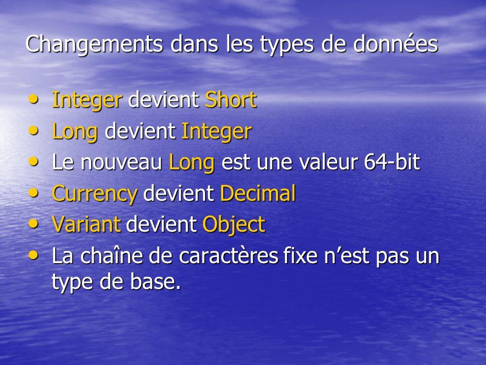 Changements dans les types de données Integer devient Short Integer devient Short Long devient Integer Long devient Integer Le nouveau Long est une va