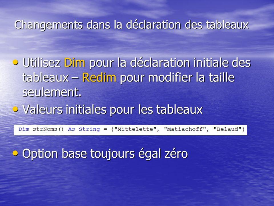 Changements dans la déclaration des tableaux Utilisez Dim pour la déclaration initiale des tableaux – Redim pour modifier la taille seulement. Utilise