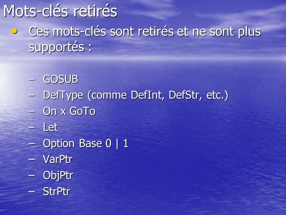 Mots-clés retirés Ces mots-clés sont retirés et ne sont plus supportés : Ces mots-clés sont retirés et ne sont plus supportés : –GOSUB –DefType (comme