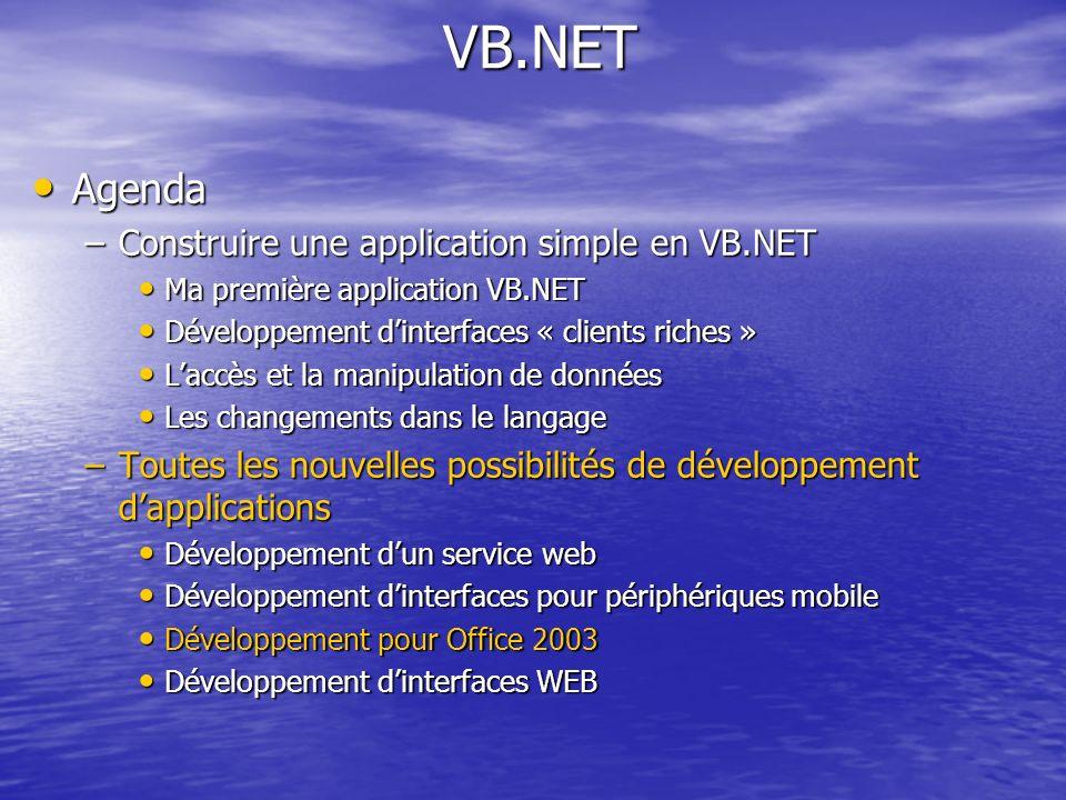 Agenda Agenda –Construire une application simple en VB.NET Ma première application VB.NET Ma première application VB.NET Développement dinterfaces « c