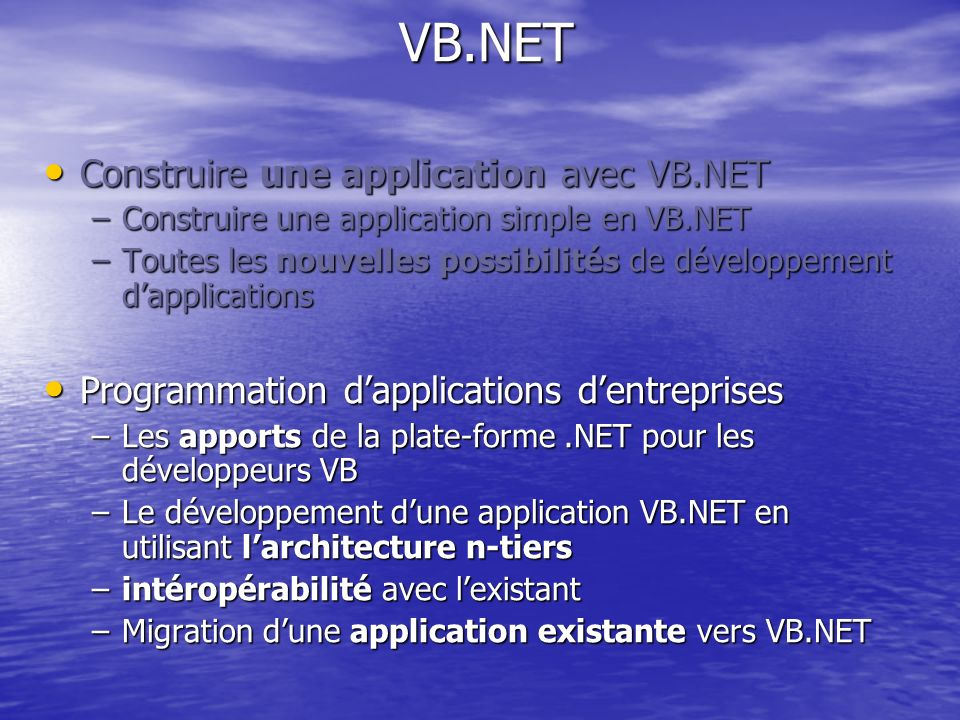 VB.NET VB.NET Construire une application avec VB.NET Construire une application avec VB.NET –Construire une application simple en VB.NET –Toutes les n