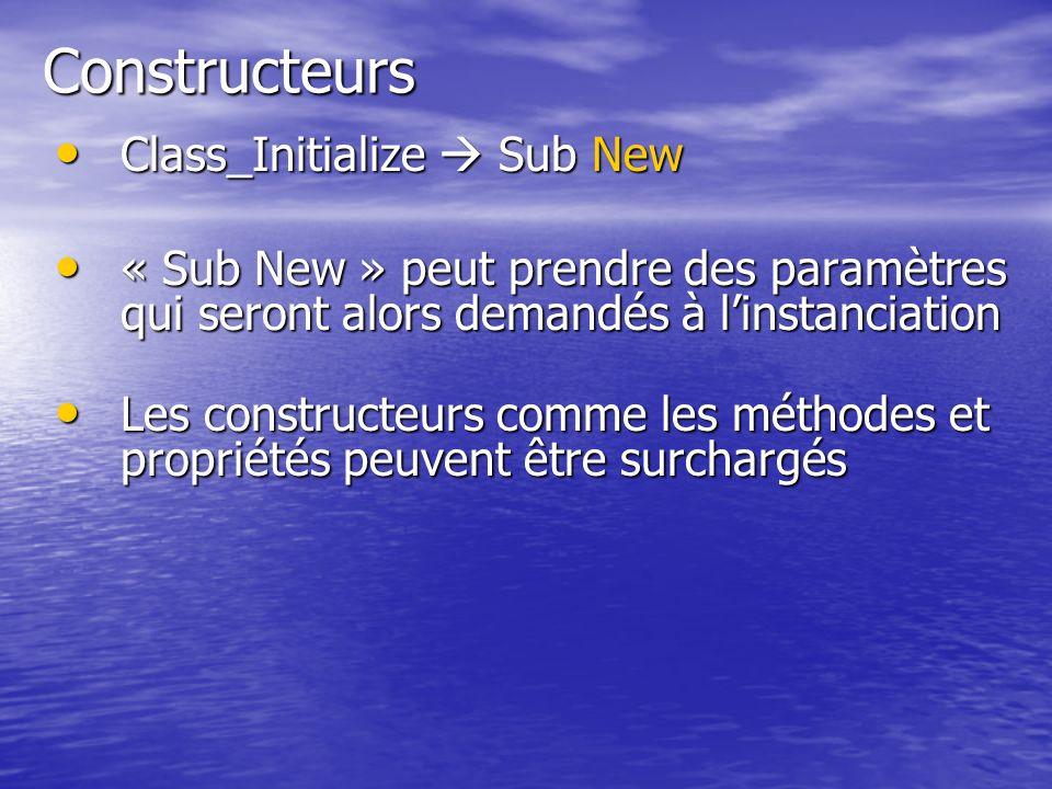 Constructeurs Class_Initialize Sub New Class_Initialize Sub New « Sub New » peut prendre des paramètres qui seront alors demandés à linstanciation « S