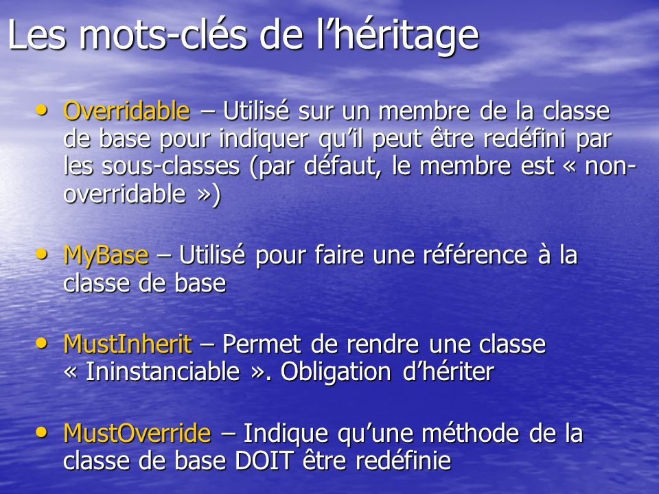 Les mots-clés de lhéritage Overridable – Utilisé sur un membre de la classe de base pour indiquer quil peut être redéfini par les sous-classes (par dé