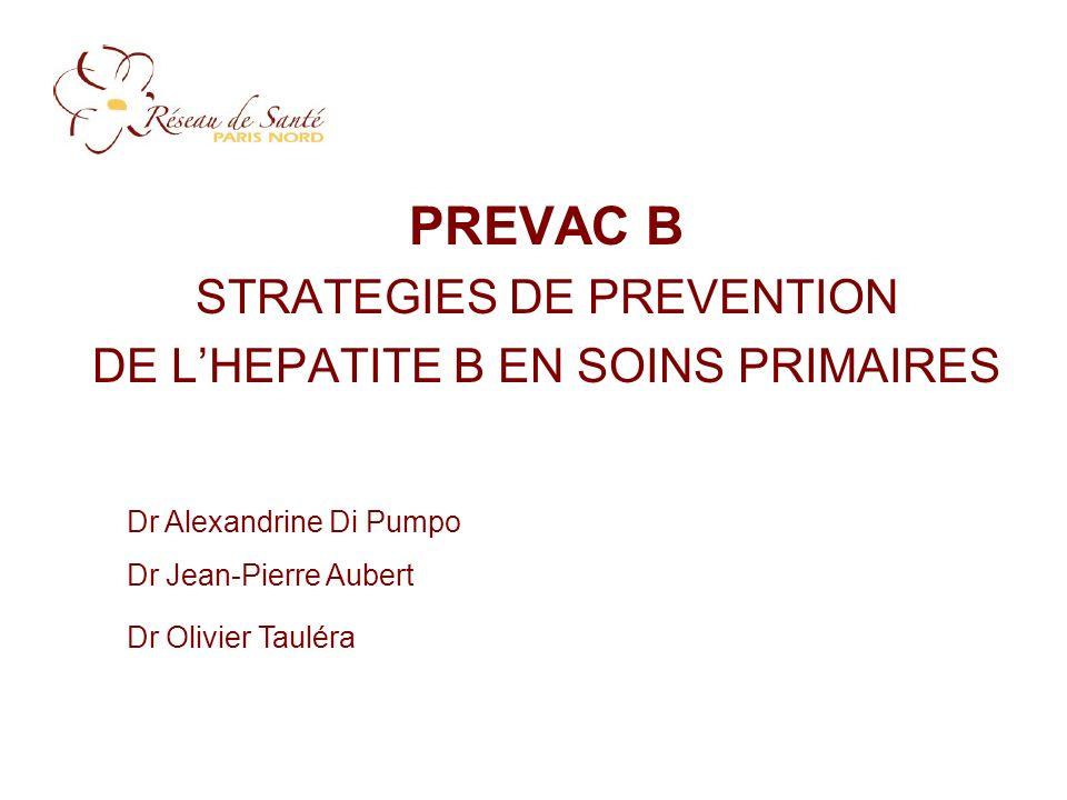 PREVAC B STRATEGIES DE PREVENTION DE LHEPATITE B EN SOINS PRIMAIRES Dr Alexandrine Di Pumpo Dr Jean-Pierre Aubert Dr Olivier Tauléra