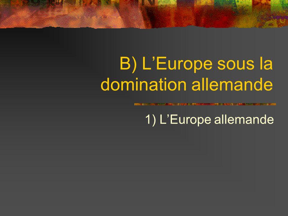 B) LEurope sous la domination allemande 1) LEurope allemande